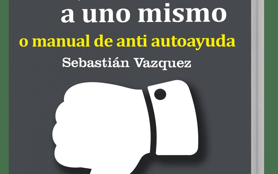Ya a la venta el GuíaBurros: Cómo perjudicarse a uno mismo, de Sebastián Vázquez